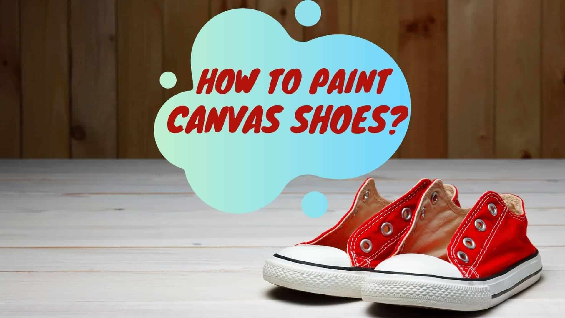 How To Paint Canvas Shoes