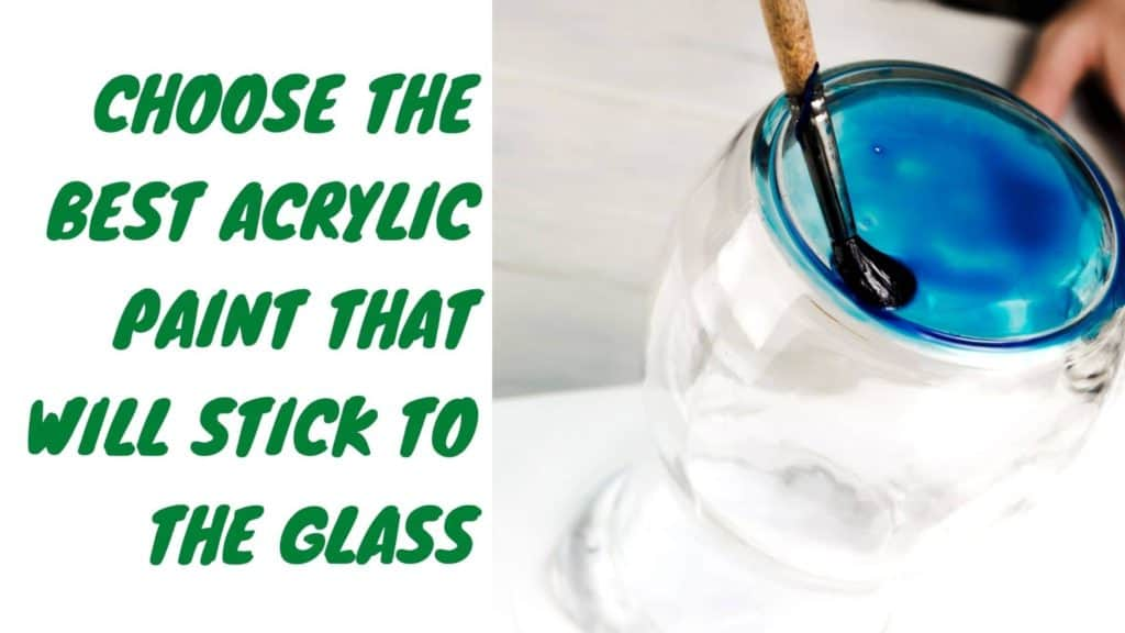 choose the best acrylic paint that will stick to the glass